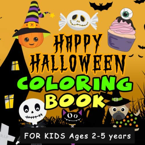 Children's Halloween Colouring Pages (Happy Halloween Coloring Book For Kids Ages 2 - 5 Years: A must have spooky fun activity book for toddlers and preschool children includes pages of witches, pumpkins, boo ghosts)
