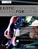 Exotic Pentatonic Soloing for Guitar: Creative Scales and Licks for the Inspired Lead Guitarist