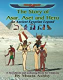 The Story of Asar, Aset and Heru: An Ancient