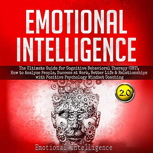 Emotional Intelligence: The Ultimate Guide for