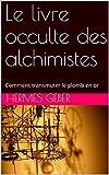 le livre occulte des alchimistes alchimie et symboles comment transmuter le plomb en or french edition