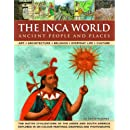 The Inca World: Ancient People & Places: Art, architecture, religion, everyday life and culture: the native civilizations of the Andes & South America ... 500 color paintings, drawings and photographs