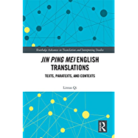 Jin Ping Mei English Translations: Texts, Paratexts and Contexts (Routledge Advances in Translation and Interpreting Studies)