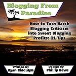 How to Turn Harsh Blogging Criticism into Sweet Blogging Profits: 11 Tips   Ryan Biddulph