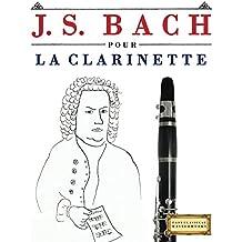 J. S. Bach pour la Clarinette: 10 pièces faciles pour la Clarinette débutant livre (French Edition)