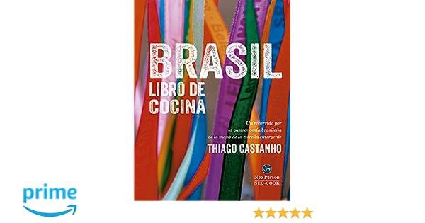 Brasil libro de cocina, un recorrido por la gastronomía Brasileña de la mano de la estrella emergente, Thiago Castanho Neo-Cook: Amazon.es: Thiago Castanho, ...