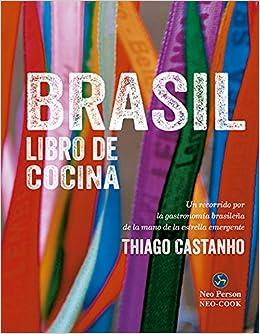 Brasil: Libro de cocina: Un recorrido por la gastronomÃa brasileña de la mano de la estrella emergente Thiago Castanho (Neo-Cook) (Spanish) Hardcover – ...