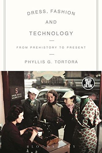 Dress, Fashion and Technology: From Prehistory to the Present (Dress, Body, Culture) -