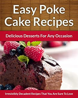 Poke Cake Recipes - Delicious Desserts For Any Occasion (The Easy Recipe Book 25)
