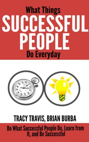 What Things Successful People Do Everyday: Do What Successful People Do, Learn from It and Be Successful