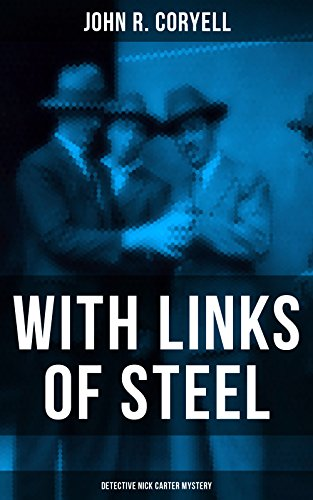 WITH LINKS OF STEEL (Detective Nick Carter Mystery): Thriller Classic