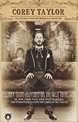A Funny Thing Happened on the Way to Heaven: (Or, How I Made Peace with the Paranormal and Stigmatized Zealots and Cynics in the Process) by Corey Taylor (2013-07-16)