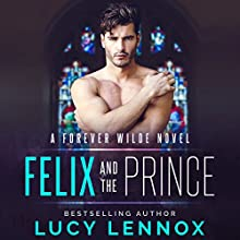 Felix and the Prince: A Forever Wilde Novel, Book 2 Audiobook by Lucy Lennox Narrated by Michael Pauley
