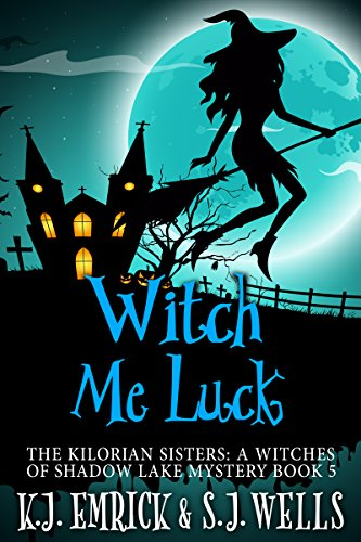 Witch Me Luck (The Kilorian Sisters: A Witches of Shadow Lake Mystery Book 5)