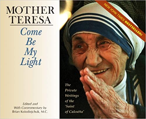 Mother Teresa: Come Be My Light: The Private Writings of the