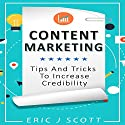 Content Marketing: Tips + Tricks to Increase Credibility Audiobook by Eric J Scott Narrated by Sam Slydell