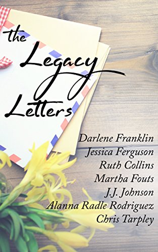 The Legacy Letters by [Franklin, Darlene, Ferguson, Jessica, Collins, Ruth, Fouts, Martha, Johnson, J.J., Rodriguez, Alanna Radle, Tarpley, Chris]