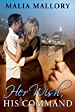 Her Wish His Command (Dominating Billionaires Erotic Romance #3) (Dominating BDSM Billionaires)