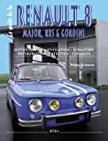 Le guide de la Renault 8 : Major, R8S & Gordini