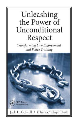 Download Unleashing the Power of Unconditional Respect: Transforming Law Enforcement and Police Training Pdf