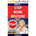 How To Stop Being Insecure: 25 Great Ways To Defeat Your Insecurities (How To eBooks)