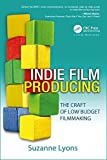 Indie Film Producing: The Craft of Low Budget Filmmaking