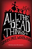All the Dead Things, Simon Woodward, 1494366363