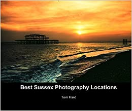 Best Sussex Photography Locations: Tom Hard: 9781367430846: Amazon