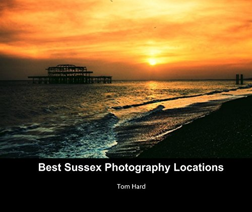 Best Sussex Photography Locations: Tom Hard: 9781367430846