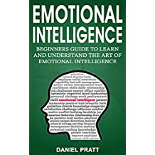 Emotional Intelligence: Beginner's Guide to Learn and Understand the Art of Emotional Intelligence