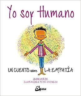 Yo soy humano. Un cuento sobre la empatia: Un cuento sobre ...