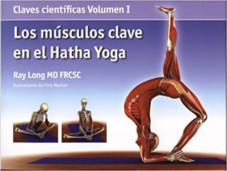 MUSCULOS CLAVE EN EL HATHA YOGA, LOS by LONG RAY 2008-08-02 ...