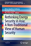 Rethinking Energy Security in Asia : A Non-Traditional View of Human Security, , 3642297021