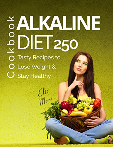 Alkaline Diet Cookbook: 250 Tasty Recipes to Lose Weight and Stay Healthy