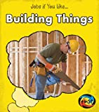 Building Things, Charlotte Guillain, 1432968165