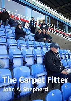 The Carpet Fitter by [Shepherd, John A.]