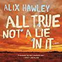 All True Not a Lie in It: A Novel Audiobook by Alix Hawley Narrated by Kirby Heyborne