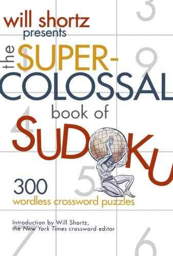 Will Shortz Presents The Super-Colossal Book of Sudoku: 300 Wordless Crossword Puzzles pdf
