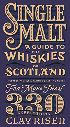 Single Malt Whisky: A Guide to the Whiskies of Scotland: Includes Profiles, Ratings, and Tasting Notes for More Than 330 Expressions (Malt Single Gift)