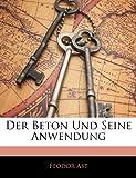 Der Beton und Seine Anwendung, Feodor Ast, 1141865688