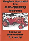 Engine Rebuild for Allis-Chalmers Tractors: Featuring Allis Chalmers B, C and CA