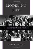 Modeling Life, Sarah R. Phillips, 0791469085