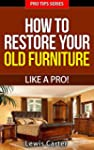 How To Restore Old Furniture Like A P...