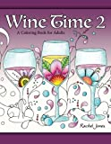Wine Time 2: A Stress Relieving Coloring Book For Adults, Filled With Whimsy And Wine