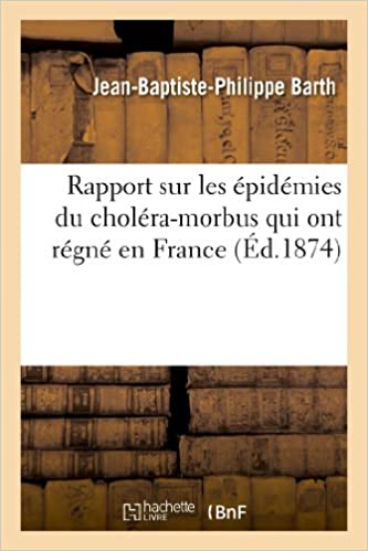 Télécharger en ligne Rapport sur les épidémies du choléra-morbus qui ont régné en France pendant les années 1854 et 1855 pdf, epub ebook