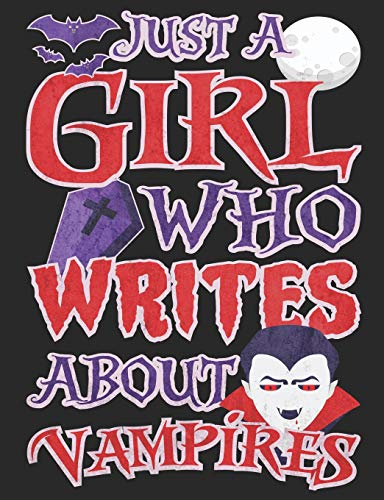 Just A Girl Who Writes About Vampires: Creative's Composition Notebook for Journaling