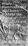 Wooly Mammoths and Wild Boars: Myths of the advent of Agriculture and Sky Worship
