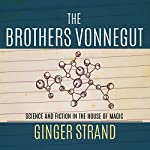 Brothers Vonnegut: Science and Fiction in the House of Magic | Ginger Strand