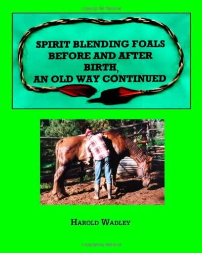 Spirit Blending Foals Before and After Birth, An Old Way Continued
