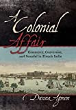 "Danna Agmon, ""A Colonial Affair: Commerce, Conversion, and Scandal in French India"" (Cornell UP, 2017)"